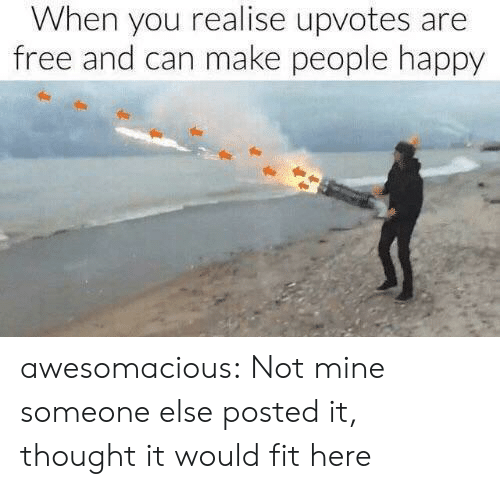 Tumblr, Blog, and Free: When you realise upvotes are  free and can make people happy awesomacious:  Not mine someone else posted it, thought it would fit here