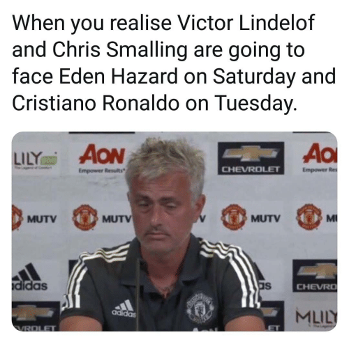 aon: When you realise Victor Lindelof  and Chris Smalling are going to  face Eden Hazard on Saturday and  Cristiano Ronaldo on Tuesday.  LILY㎡ AON  Empower Results  CHEVROLE  Empower  MUTV  MUTV  MUTV  Ml  didas  CHEVRO  MLILY  adidas
