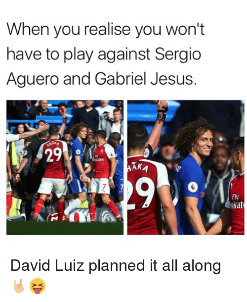 Gabriel Jesus: When you realise you won't  have to play against Sergio  Aguero and Gabriel Jesus.  29  ne  Fly  tirat David Luiz planned it all along 🤘🏼😝