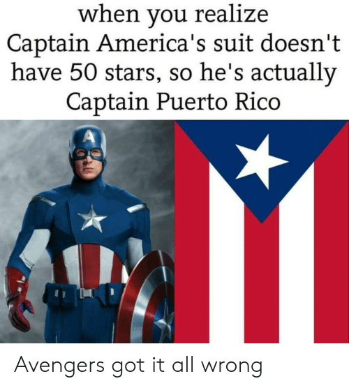 Avengers, Puerto Rico, and Stars: when you realize  Captain America's suit doesn't  have 50 stars, so he's actually  Captain Puerto Rico Avengers got it all wrong
