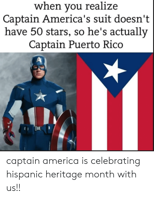celebrating: when you realize  Captain America's suit doesn't  have 50 stars, so he's actually  Captain Puerto Rico captain america is celebrating hispanic heritage month with us!!