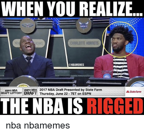 Statefarm: WHEN YOU REALIZE  CHARLOTTE HORNETS  ONBAMEMES  2017 NBA Draft Presented by State Farm  Espn A StateFarm  DRAFT LOTTERY DRAFT Thursday, June 22-7ET on ESPN  THE NBA IS  RIGGED nba nbamemes