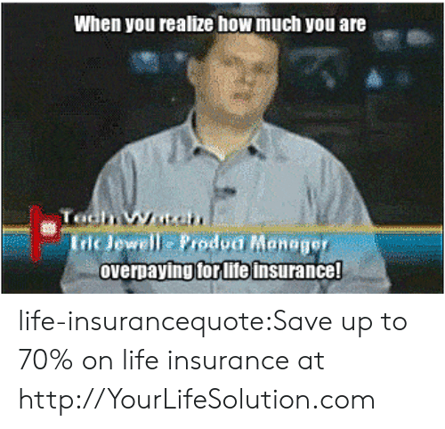Jewell: When you realize how much you are  Iric Jewell Prodpa Maneger  overpaying forlife insurance! life-insurancequote:Save up to 70% on life insurance at http://YourLifeSolution.com