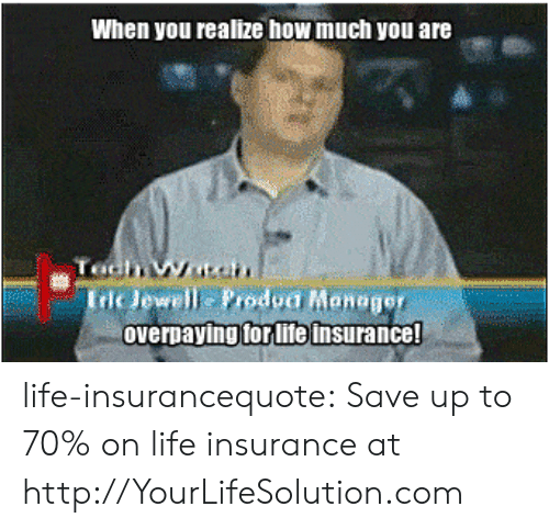 Jewell: When you realize how much you are  Iric Jewell Prodpa Maneger  overpaying forlife insurance! life-insurancequote:  Save up to 70% on life insurance at http://YourLifeSolution.com