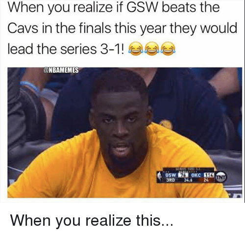 in-the-finals: When you realize if GSW beats the  Cavs in the finals this year they would  lead the series 3-1 ! ease  @NBAMEMES  3RD 24.5 When you realize this...