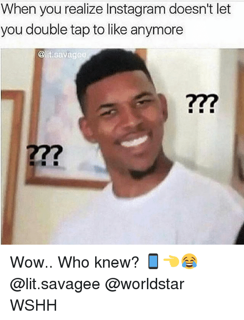 Instagram, Lit, and Memes: When you realize Instagram doesn't let  you double tap to like anymore  @lit.savagee  27? Wow.. Who knew? 📱👈😂 @lit.savagee @worldstar WSHH