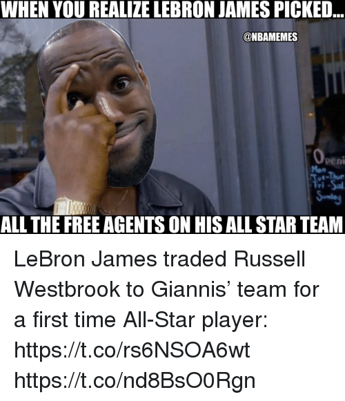 All Star, LeBron James, and Memes: WHEN YOU REALIZE LEBRON JAMES PICKED  @NBAMEMES  peni  -Thue  ALL THE FREE AGENTS ON HIS ALL STAR TEAM LeBron James traded Russell Westbrook to Giannis' team for a first time All-Star player: https://t.co/rs6NSOA6wt https://t.co/nd8BsO0Rgn