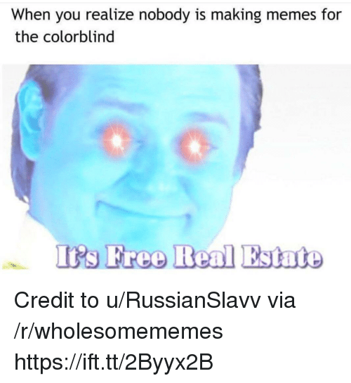 Irs, Memes, and Free: When you realize nobody is making memes for  the colorblind  Irs Free Real Estate Credit to u/RussianSlavv via /r/wholesomememes https://ift.tt/2Byyx2B