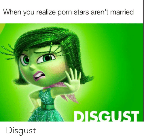 Porn: When you realize porn stars aren't married  DISGUST Disgust