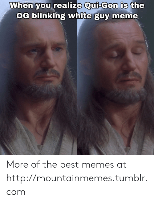 best memes: When you realize Qui-Gon is the  OG blinking white guy meme More of the best memes at http://mountainmemes.tumblr.com