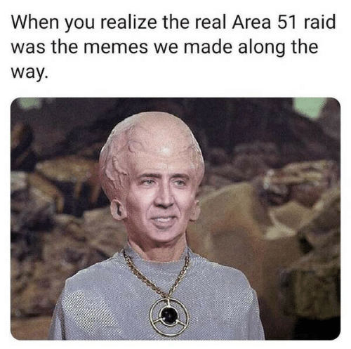 Memes, The Real, and Area 51: When you realize the real Area 51 raid  was the memes we made along the  way.