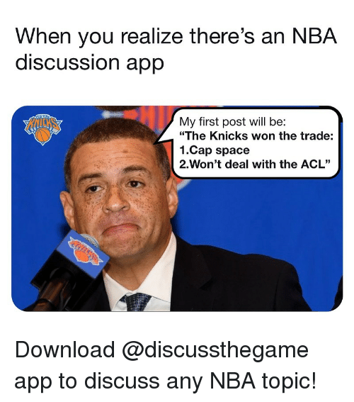 """acl: When you realize there's an NBA  discUSSsion aprp  My first post will be:  """"The Knicks won the trade:  1.Cap space  2-Won't deal with the ACL"""" Download @discussthegame app to discuss any NBA topic!"""