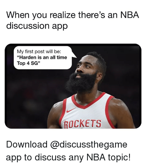 "Basketball, Nba, and Sports: When you realize there's an NBA  discUSSsion aprp  My first post will be:  ""Harden is an all time  Top 4 SG""  ROCKETS Download @discussthegame app to discuss any NBA topic!"