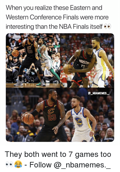 Conference Finals: When you realize these Eastern and  Western Conference Finals were more  interesting than the NBA Finals itself  HOUSTON  1  GNBAMEMES  23  30 They both went to 7 games too 👀😂 - Follow @_nbamemes._