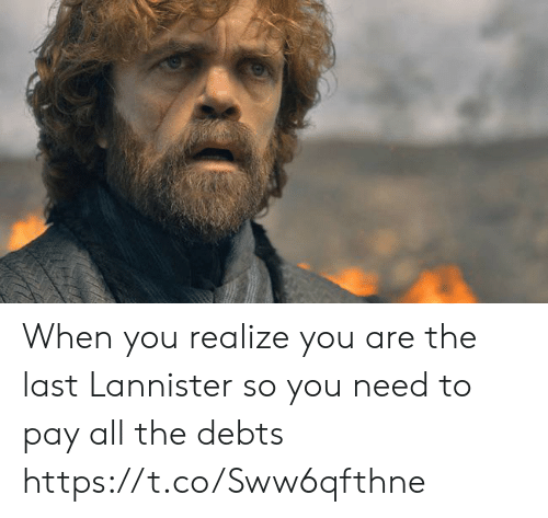 All The, All, and You: When you realize you are the last Lannister so you need to pay all the debts https://t.co/Sww6qfthne