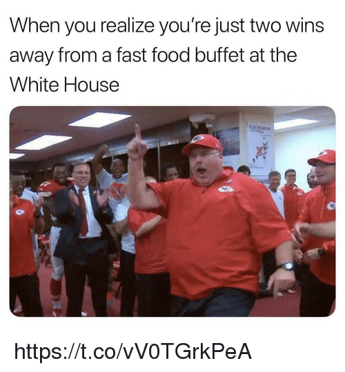 Fast Food, Food, and White House: When you realize you're just two wins  away from a fast food buffet at the  White House https://t.co/vV0TGrkPeA