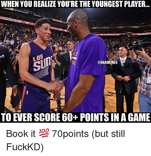 Book It: WHEN YOU REALIZE YOU'RE THE YOUNGEST PLAYER...  @NBAMEMES  TO EVER SCORE 60+ POINTS IN AGAME Book it 💯 70points (but still FuckKD)