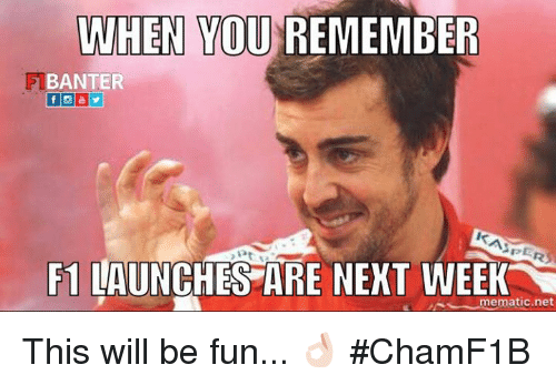 F1, Net, and Fun: WHEN YOU REMEMBER  BANTER  ASPE  F1 LAUNCHES ARE NEXT WEEK  mematic net This will be fun... 👌🏻  #ChamF1B