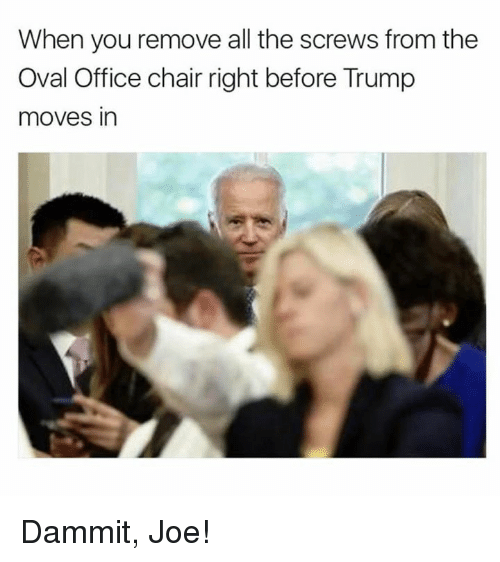 office chair: When you remove all the screws from the  Oval Office chair right before Trump  moves in Dammit, Joe!