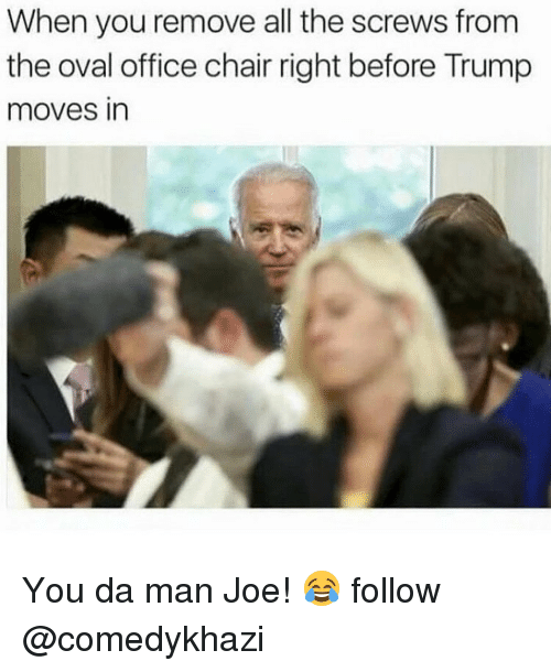 office chair: When you remove all the screws from  the oval office chair right before Trump  moves in You da man Joe! 😂 follow @comedykhazi