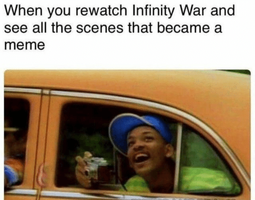 Infinity War: When you rewatch Infinity War and  see all the scenes that became a  meme