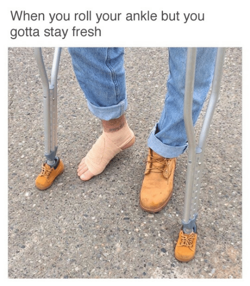 Stay Fresh: When you roll your ankle but you  gotta stay fresh