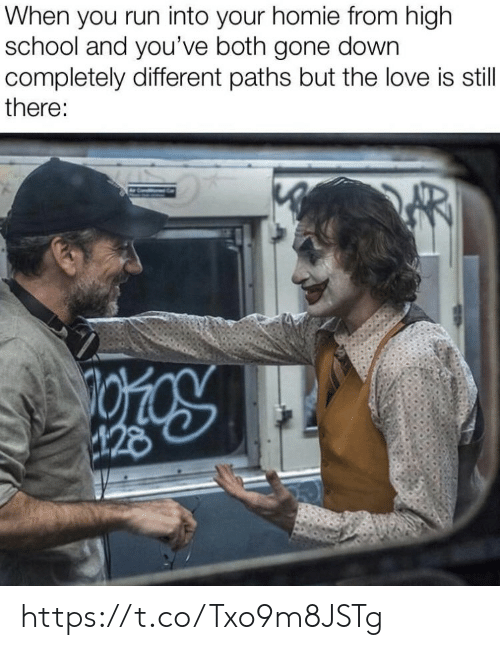 Homie, Love, and Memes: When you run into your homie from high  school and you've both gone down  completely different paths but the love is still  there:  428 https://t.co/Txo9m8JSTg