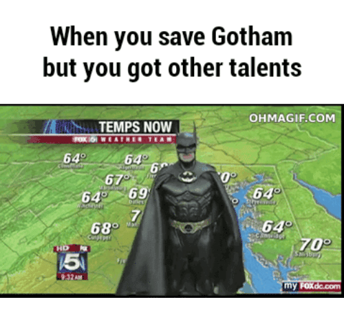Ohmagifs: When you save Gotham  but you got other talents  OHMAGIF.COM  TEMPS NOW  64  67  69  64  68