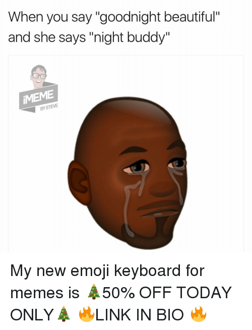 """goodnight beautiful: When you say """"goodnight beautiful""""  and she says """"night buddy""""  STEVE  By My new emoji keyboard for memes is 🎄50% OFF TODAY ONLY🎄 🔥LINK IN BIO 🔥"""