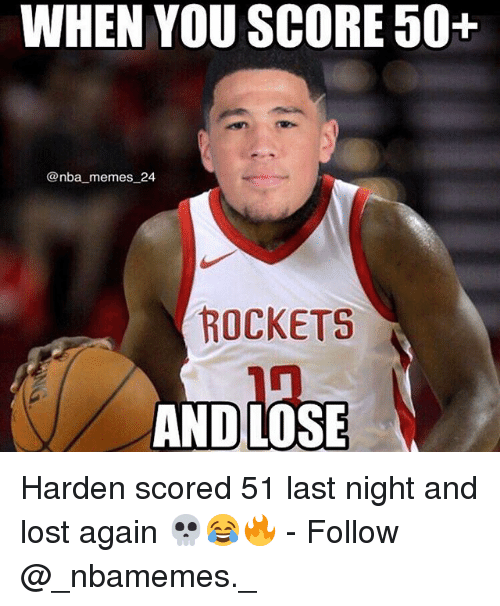 Nba Memes: WHEN YOU SCORE 50+  @nba memes 24  ROCKETS  AND LOSE Harden scored 51 last night and lost again 💀😂🔥 - Follow @_nbamemes._