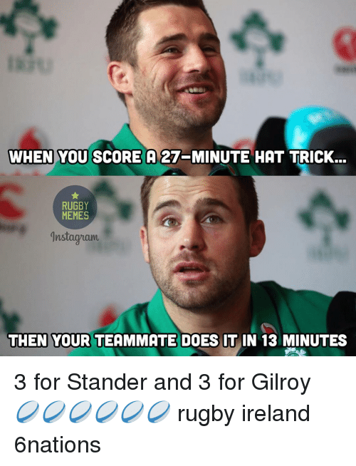 Rugby: WHEN YOU  SCORE A 27 MINUTE HAT TRICK.  RUGBY  MEMES  Instaguam  THEN YOUR TEAMMATE DOES IT IN 13 MINUTES 3 for Stander and 3 for Gilroy 🏉🏉🏉🏉🏉🏉 rugby ireland 6nations