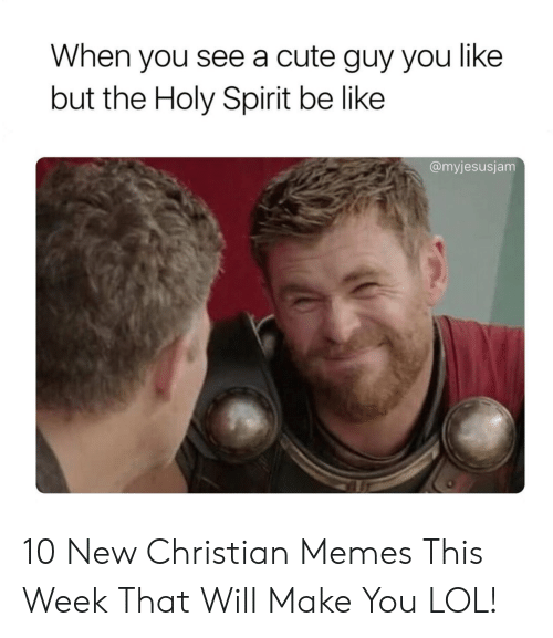 Be Like, Cute, and Lol: When you see a cute guy you like  but the Holy Spirit be like  @myjesusjam 10 New Christian Memes This Week That Will Make You LOL!