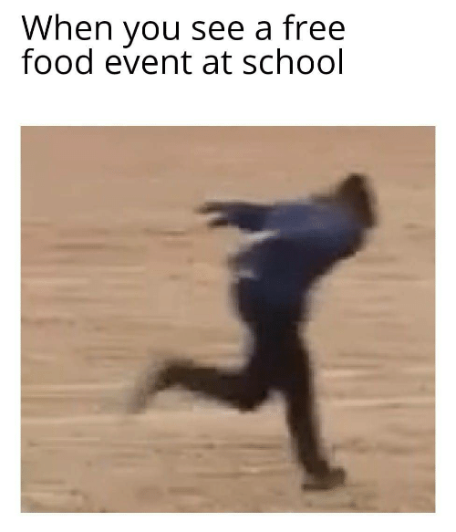 Food, School, and Free: When you see a free  food event at school