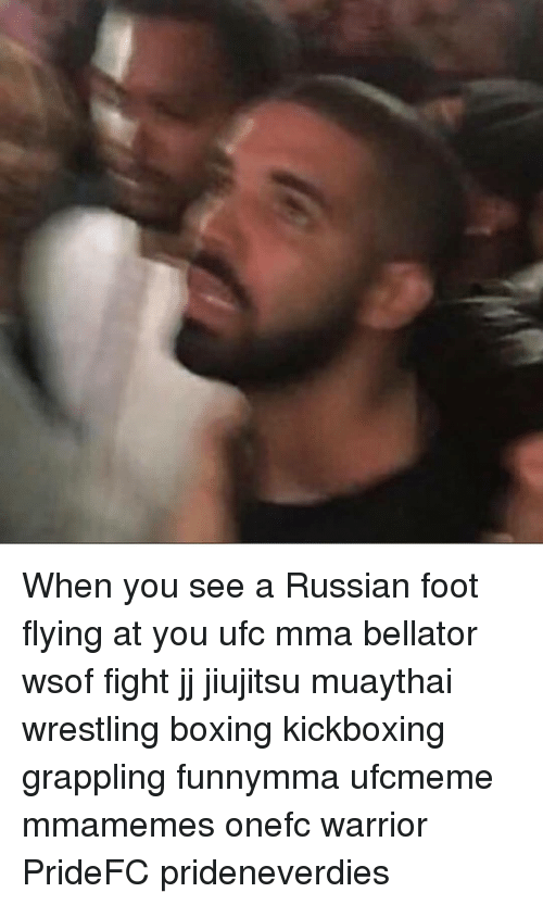 Boxing, Memes, and Ufc: When you see a Russian foot flying at you ufc mma bellator wsof fight jj jiujitsu muaythai wrestling boxing kickboxing grappling funnymma ufcmeme mmamemes onefc warrior PrideFC prideneverdies