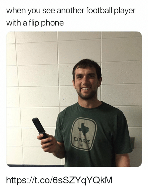 Football Player: when you see another football player  with a flip phone  EX https://t.co/6sSZYqYQkM