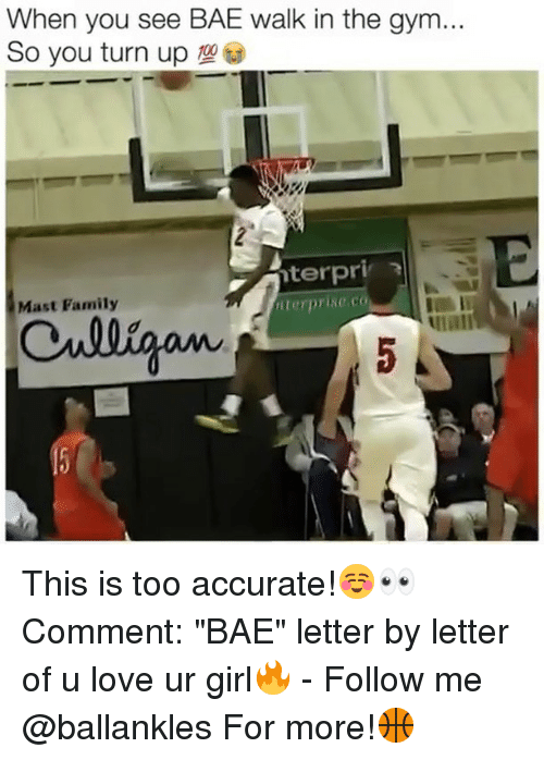 "Mast: When you see BAE walk in the gym...  So you turn up  terpri x  iterprise.co  Mast Family  nall This is too accurate!☺️👀 Comment: ""BAE"" letter by letter of u love ur girl🔥 - Follow me @ballankles For more!🏀"