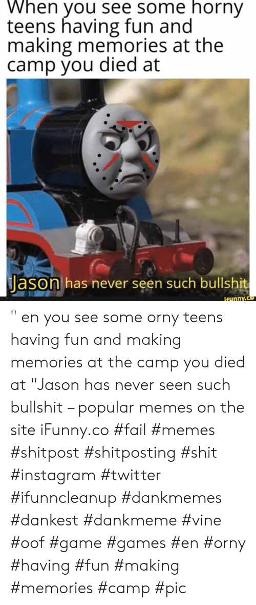 "Vine: When you see some horny  teens having fun and  making memories at the  camp you died at  Jason has never seen such bullshit  ifynny.co "" en you see some orny teens having fun and making memories at the camp you died at ""Jason has never seen such bullshit – popular memes on the site iFunny.co #fail #memes #shitpost #shitposting #shit #instagram #twitter #ifunncleanup #dankmemes #dankest #dankmeme #vine #oof #game #games #en #orny #having #fun #making #memories #camp #pic"