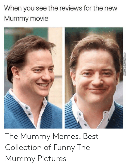 The Mummy Meme: When you see the reviews for the new  Mummy movie The Mummy Memes. Best Collection of Funny The Mummy Pictures