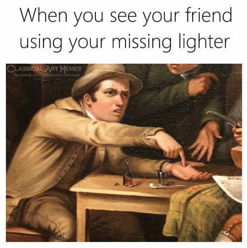 Facebook, Memes, and facebook.com: When you see your friend  using your missing lighter  LASSICAL ART MEMES  facebook.com/elassicalartmemes