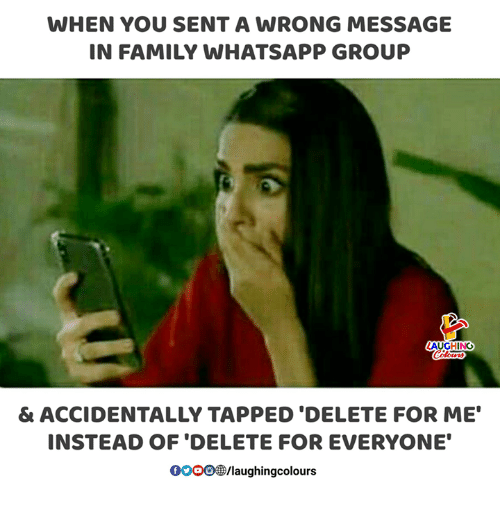 """Tapped: WHEN YOU SENT A WRONG MESSAGE  IN FAMILY WHATSAPP GROUP  & ACCIDENTALLY TAPPED 'DELETE FOR ME""""  INSTEAD OF 'DELETE FOR EVERYONE  00008B/laughingcolours"""