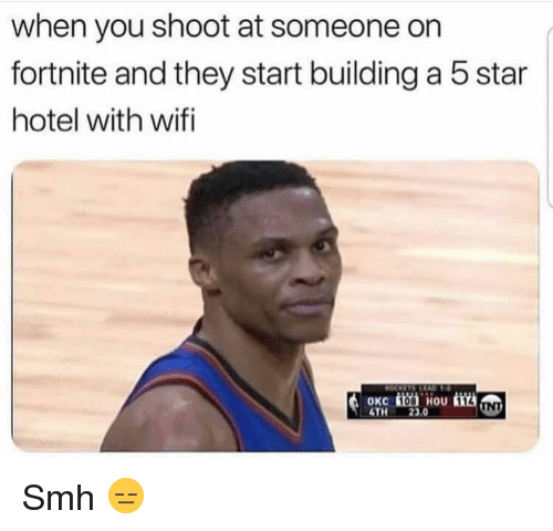 Funny, Smh, and Hotel: when you shoot at someone on  fortnite and they start building a 5 star  hotel with wifi  108  HoU  INT  4TH23.0 Smh 😑