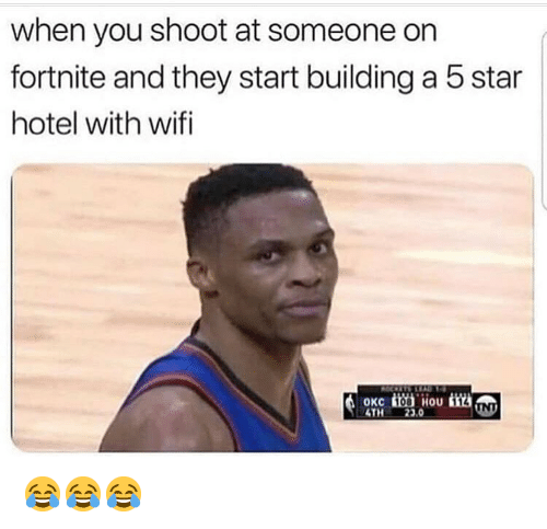 Funny, Hotel, and Star: when you shoot at someone on  fortnite and they start building a 5 star  hotel with wifi  OKC  4TH23.0 😂😂😂