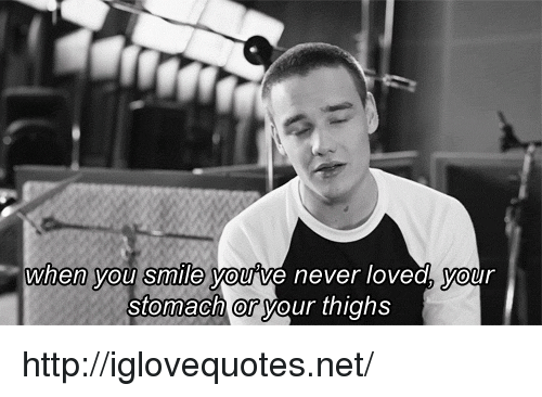Http, Smile, and Never: when you smile you ve never lovea, your  Stomach or your thighs http://iglovequotes.net/