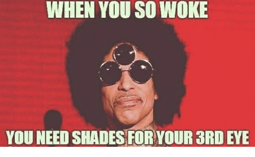 Eye, You, and For: WHEN YOU SO WOKE  YOU NEED SHADES FOR YOUR 3RD EYE