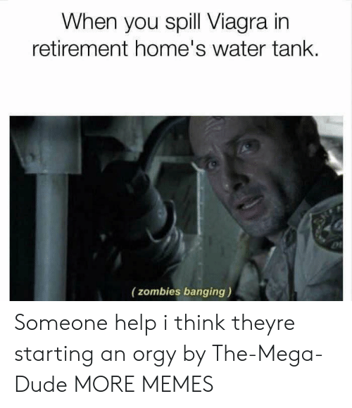 Banging: When you spill Viagra in  retirement home's water tank.  (zombies banging) Someone help i think theyre starting an orgy by The-Mega-Dude MORE MEMES