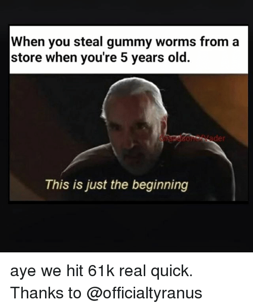 Memes, Old, and 🤖: When you steal gummy worms from a  store when you're 5 years old.  This is just the beginning aye we hit 61k real quick. Thanks to @officialtyranus