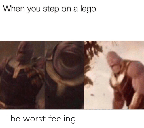 Lego, Reddit, and The Worst: When you step on a lego The worst feeling