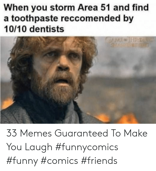 Friends, Funny, and Memes: When you storm Area 51 and find  a toothpaste reccomended by  10/10 dentists  GFHP 33 Memes Guaranteed To Make You Laugh #funnycomics #funny #comics #friends