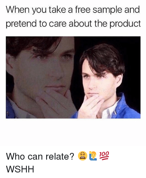 Pretend To Care: When you take a free sample and  pretend to care about the product Who can relate? 😩🙋♂️💯 WSHH