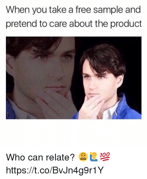 Pretend To Care: When you take a free sample and  pretend to care about the product Who can relate? 😩🙋♂️💯 https://t.co/BvJn4g9r1Y